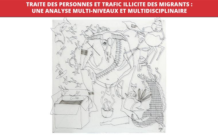 TRAITE DES PERSONNES ET TRAFIC ILLICITE DES MIGRANTS : UNE ANALYSE MULTI-NIVEAUX ET MULTIDISCIPLINAIRE